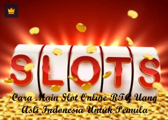 Cara Main Slot Online RTG Uang Asli Indonesia Untuk Pemula