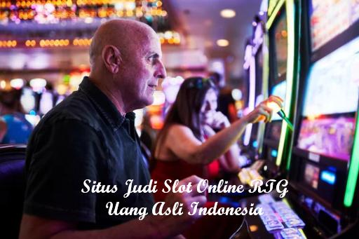 Situs Judi Slot Online RTG Uang Asli Indonesia